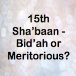 15th Shabaan-bidah-or-not