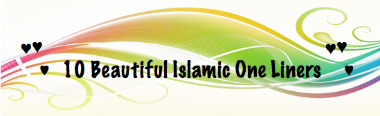 10 Beautiful Islamic One Liners