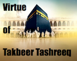 Virtue of Takbeer Tashreeq