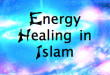 Energy Healing in Islam